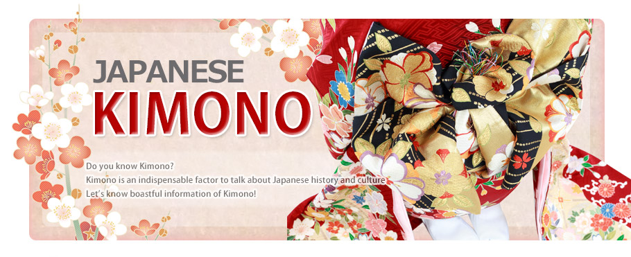 Japanese kimono Do you know Kimono? Kimono is an indispensable factor to talk about Japanese history and culture Let's know boastful information of Kimono!.